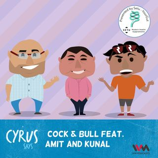 Ep. 271: Cock & Bull Feat. Amit and Kunal