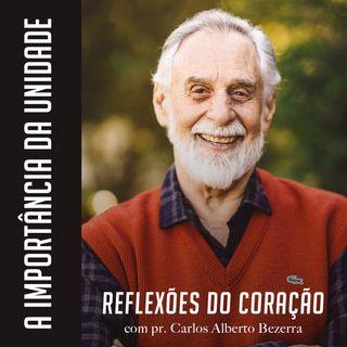 A IMPORTÂNCIA DA UNIDADE // pr. Carlos Alberto Bezerra