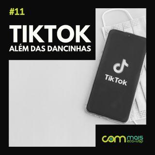 #11 TikTok além das dancinhas