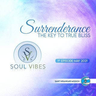 Surrenderance -The Key to True Bliss: Soul Vibes