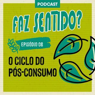 #08 | O ciclo pós-consumo
