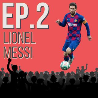 Episode 2: The Rise of Lionel Messi
