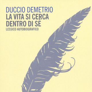 """Duccio Demetrio """"La vita si cerca dentro di sé"""""""