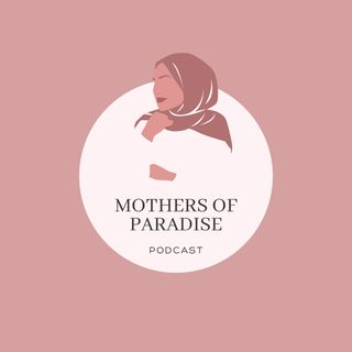 Part 6 - Mothers Of Paradise Podcast