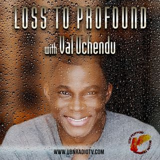 """Loss is NOT a Taboo Word"" - Episode 16 ""Suicide Prevention "" on Loss To Profound with Val Uchendu"