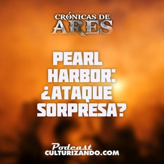 E4 • Pearl Harbor: ¿Ataque sorpresa? • Historia Bélica • Culturizando