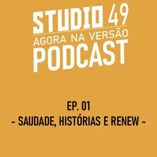 Ep. 01 - Saudade, Histórias e Renew