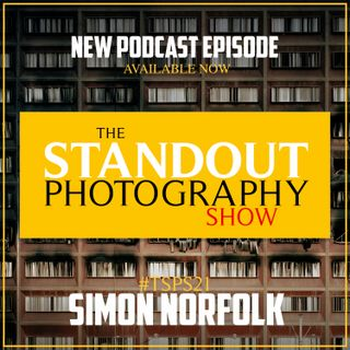 21. #TSPSP21 Simon Norfolk on Layered Landscape Photography, Doing the Opposite, Planning Your Images & Early Starts.