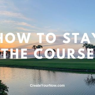 1712 How to Stay the Course