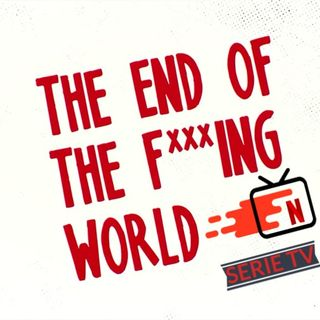 The End of the F****** World [SPOILER 1° Episodio]