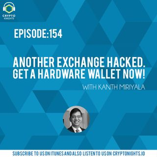 Episode 154 -Another Exchange Hacked. Get a Hardware Wallet NOW!