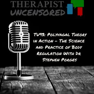 TU93: Polyvagal Theory in Action – The Science and Practice of Body Regulation With THE Dr Stephen Porges