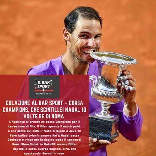 Colazione al Bar Sport - Corsa Champions, che scintille! Nadal 10 volte re di Roma