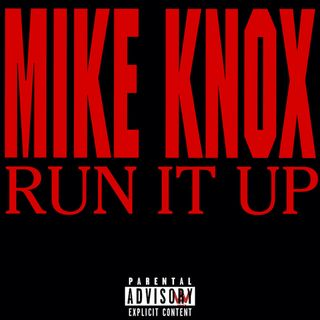 Mike Knox - Run It Up (Dirty)