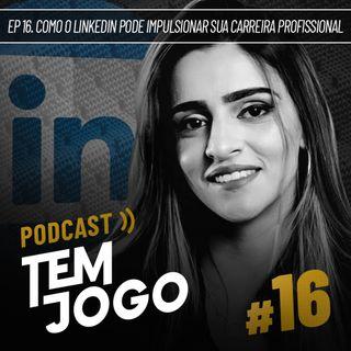 #16 - Como o LinkedIn pode impulsionar sua carreira profissional?