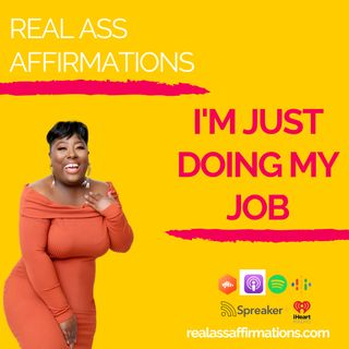 Real Ass Affirmations: I'm Just Doing My Job
