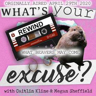 Rewind: What Beavers May Come (originally aired April 29th 2020)