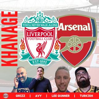 Khanage | Arsenal v Liverpool Preview | LFC News & Chat
