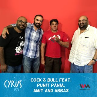 Ep. 338: Cock & Bull feat. Punit Pania, Amit and Abbas