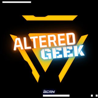 Altered Geek Unleashed – 110 – Controversy is Fun