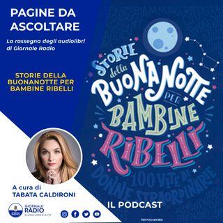 """Pagine da ascoltare. """"Storie della buona notte per bambine ribelli"""" di Francesca Cavallo e Elena Favilli"""