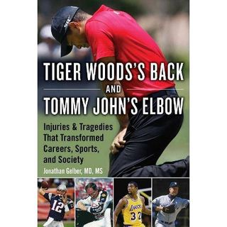 Books on Sports: Author Dr. Jonathan Gelber Tiger Woods's Back and Tommy John's Elbow: Injuries and Tragedies That Transformed Careers