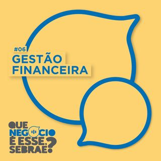 #06: Gestão financeira. Saia do vermelho e fique no azul!