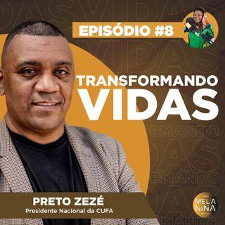 #EP8 - Transformando Vidas com Preto Zezé