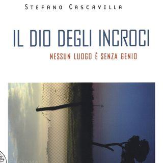 """Stefano Cascavilla """"Il Dio degli incroci"""""""