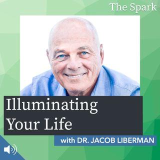 The Spark 023: Illuminating Your Life with Dr. Jacob Liberman