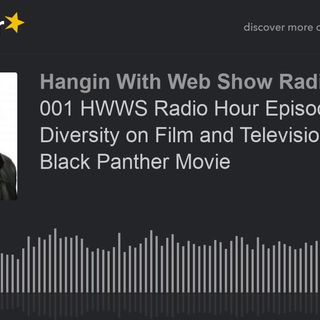 001 HWWS Radio Hour Episode 1: Diversity on Film and Television and the Black Panther Movie