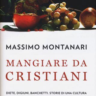 22 - Mangiare da cristiani. Diete, digiuni, banchetti. Storia di una cultura