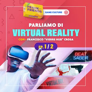 "VR / Virtual Reality [Ep. 1 di 2] - con Francesco ""Vierre Hub"" Crosa"