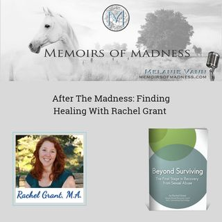 After The Madness: Finding Healing With Rachel Grant