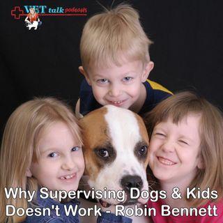Why Supervising Kids & Dogs Doesn't Work! - Robin Bennett