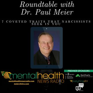 Roundtable with Dr. Paul Meier: 7 Coveted Traits Narcissists Seek In You