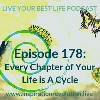 Ep 178: Every Chapter of Your Life is a Cycle