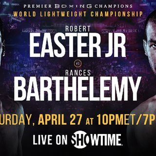 Preview Of The PBC Card On Showtime Headlined By Robert Easter Jr v Rances Barthelemy For The WBA And IBO Lightweight Title's!!