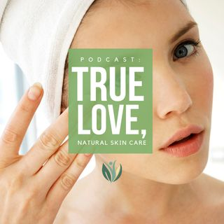 True Love Skin Care, Natural Skin Care