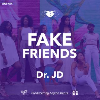 Fake Friends by Dr. JD produced by Count Henny of Legion Beats