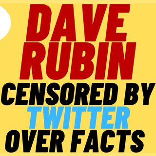 DAVE RUBIN SUSPENDED On Twitter For Stating Facts