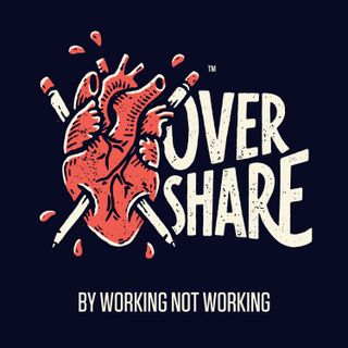 Overshare by Working Not Working