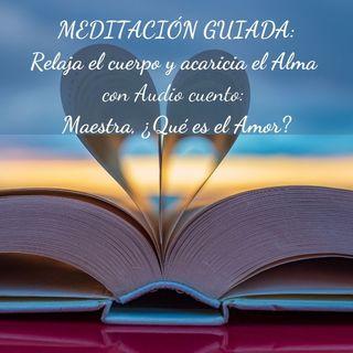 25. Meditación Guiada para relajar el Cuerpo, la Mente y el Alma con Cuento: Maestra ¿Qué es el Amor?
