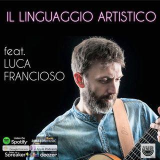 IL LINGUAGGIO ARTISTICO feat. LUCA FRANCIOSO - PUNTATA 21