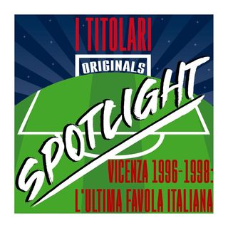 Spotlight - Vicenza 1996-98: l'ultima favola italiana. Con Pierluigi Brivio