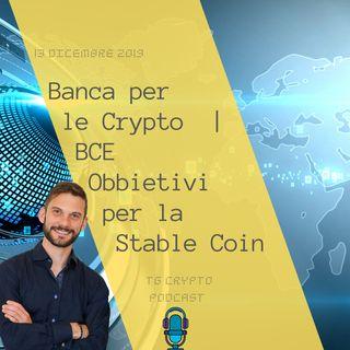 Banca per le Criptovalute | BCE Obbietivi per la Stable Coin | Tg Crypto PODCAST