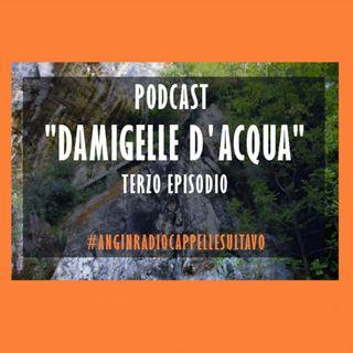 """""""Le Damigelle D'acqua"""" Ep.3"""