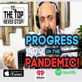 Progress In The Pandemic! - To The Top!