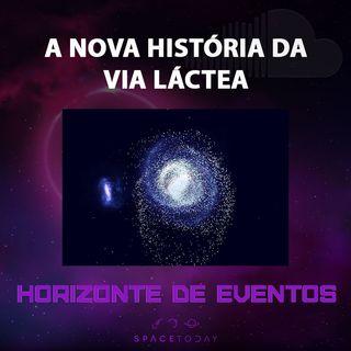 Horizonte de Eventos - Episódio 16 - A Nova História da Via Láctea