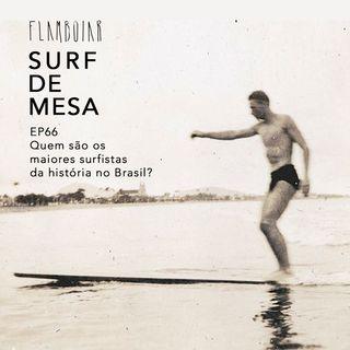 66 - Quem são os maiores surfistas da história no Brasil?